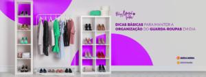 Dicas básicas para manter a organização do guarda-roupas em dia