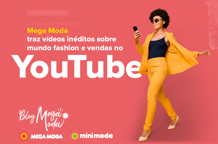 Mega Moda traz vídeos inéditos sobre mundo fashion e vendas no Youtube